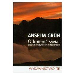 Odmienić świat - Anselm Grun (opr. miękka)