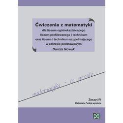 Ćwiczenia z matematyki dla liceum ogólnokształcącego liceum profilowanego i technikum oraz liceum i tech. uzup. w zakresie podstawowym Zeszyt 4 (opr. miękka)
