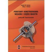 Podstawy konstruowania węzłów i części maszyn Podręcznik (opr. miękka)