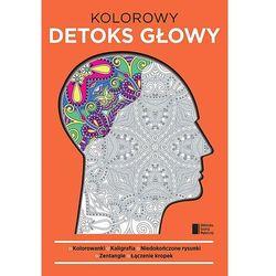 Kolorowy detoks głowy - Praca zbiorowa
