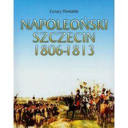 Napoleoński Szczecin 1806-1813 (opr. miękka)