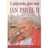 Z pielgrzymką przez świat Jan Paweł II (opr. twarda)