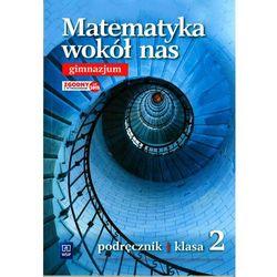 Matematyka wokół nas. Klasa 2. Gimnazjum. Matematyka. Podręczniki + zakładka do książki GRATIS (opr. broszurowa)