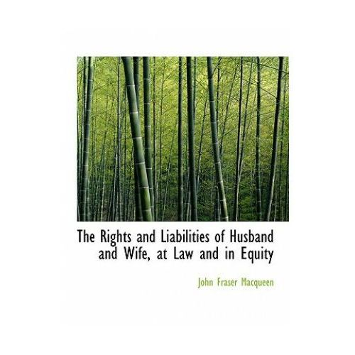 Rights and Liabilities of Husband and Wife, at Law and in Equity