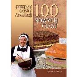 100 nowych ciast Przepisy siostry Anastazji (opr. twarda)