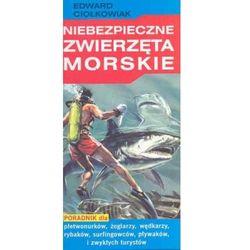 Niebezpieczne zwierzęta morskie. Poradnik dla płetwonurków, żeglarzy, wędkarzy, rybaków... (opr. miękka)