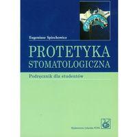 PROTETYKA STOMATOLOGICZNA PODRĘCZNIK DLA STUDENTÓW STOMATOLOGII (opr. broszurowa)