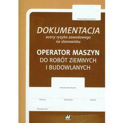 Dokumentacja oceny ryzyka zawodowego. Operator maszyn do robót ziemnych i budowlanych (opr. miękka)