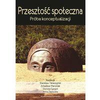 Przeszłość społeczna Próba konceptualizacji (opr. miękka)