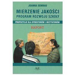 Mierzenie jakości program rozwoju szkoły. Propozycje dla dyrektorów - Joanna Semrau (opr. miękka)