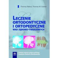Leczenie ortodontyczne i ortopedyczne wad zębowo-twarzowych (opr. twarda)