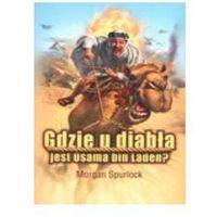 Gdzie u diabła jest Osama bin Laden? (opr. broszurowa) WYPRZEDAŻ - Publikacje wydane przed 2011 rokiem z atrakcyjnymi RABATAMI 30-50%! Środki w stanie idealnym!