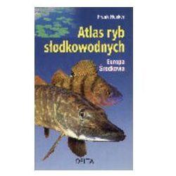 Atlas ryb słodkowodnych Europa Środkowa (opr. miękka)