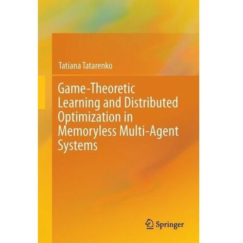 Game-Theoretic Learning and Distributed Optimization in Memoryless Multi-Agent Systems Tatarenko, Tatiana