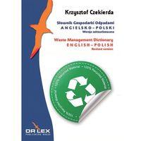 Słownik Gospodarki Odpadami Angielsko-polski. Waste Management Dictionary. English-polis (opr. miękka)
