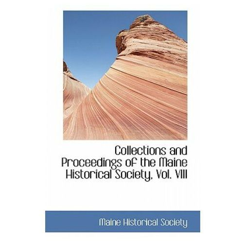 Collections and Proceedings of the Maine Historical Society, Vol. VIII