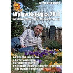 Wpływ Księżyca 2011. Poradnik ogrodniczy + kalendarz na cały rok - Dostawa zamówienia do jednej ze 170 księgarni Matras za DARMO