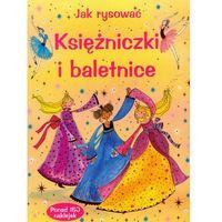 Jak rysować. Księżniczki i baletnice + naklejki (opr. broszurowa)