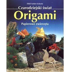 Zulal Ayture-Scheele. Czarodziejski świat origami - papier. (opr. miękka)
