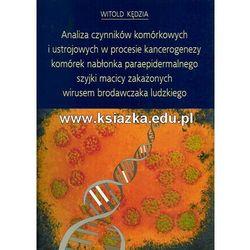 Analiza czynników komórkowych i ustrojowych w procesie kancerogenezy komórek nabłonka paraepidermalnego szyjki macicy zakażonych wirusem brodawczaka ludzkiego (opr. miękka)